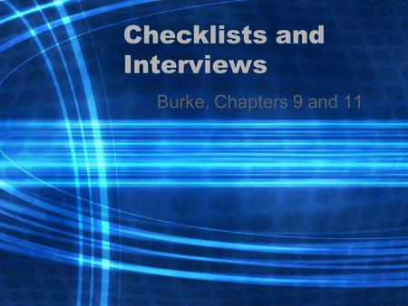 Checklists and Interviews Burke, Chapters 9 and 11.