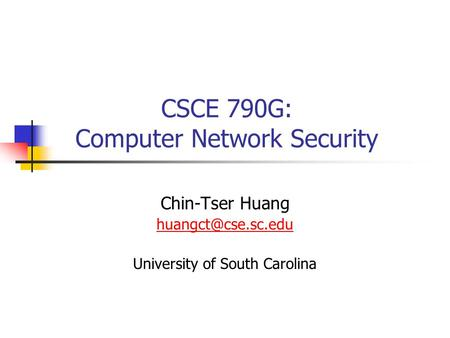 CSCE 790G: Computer Network Security Chin-Tser Huang University of South Carolina.