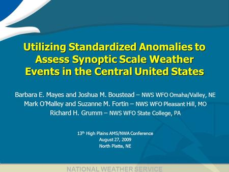 1 Utilizing Standardized Anomalies to Assess Synoptic Scale Weather Events in the Central United States Barbara E. Mayes and Joshua M. Boustead – NWS WFO.