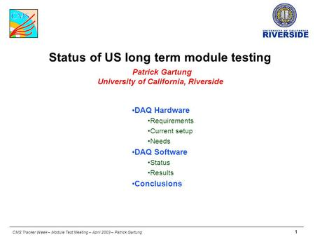 CMS Tracker Week – Module Test Meeting – April 2003 – Patrick Gartung 1 Status of US long term module testing Patrick Gartung University of California,