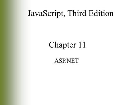 Chapter 11 ASP.NET JavaScript, Third Edition. 2 Objectives Learn about client/server architecture Study server-side scripting Create ASP.NET applications.