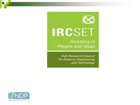 IRCSET Providing funding since 2002 Funded by the State under the NDP Budget allocated through the Department of Education and Science Postgraduate Research.