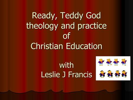 Ready, Teddy God theology and practice of Christian Education with Leslie J Francis.