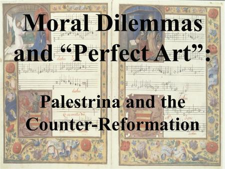 Palestrina, Lamentations I. Ars perfecta (The Perfect Art) A. Ars perfecta = Catholic Sacred Music of the Late Renaissance B. Dates = ca. 1550 - 1600.