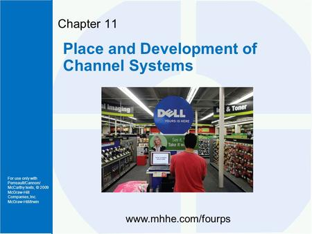 For use only with Perreault/Cannon/ McCarthy texts, © 2009 McGraw-Hill Companies, Inc. McGraw-Hill/Irwin Chapter 11 Place and Development of Channel Systems.