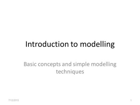 Introduction to modelling Basic concepts and simple modelling techniques 7/12/20151.