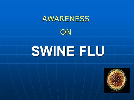 AWARENESS ON SWINE FLU.