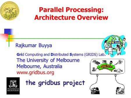 Parallel Processing: Architecture Overview Rajkumar Buyya <strong>Grid</strong> Computing and Distributed Systems (<strong>GRIDS</strong>) Lab. The University of Melbourne Melbourne, Australia.