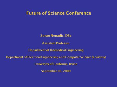 Future of Science Conference Zoran Nenadic, DSc Assistant Professor Department of Biomedical Engineering Department of Electrical Engineering and Computer.