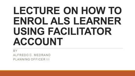 LECTURE ON HOW TO ENROL ALS LEARNER USING FACILITATOR ACCOUNT