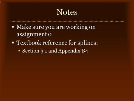 1Notes  Make sure you are working on assignment 0  Textbook reference for splines:  Section 3.1 and Appendix B4.