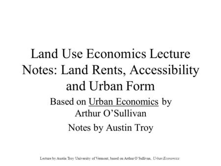 Based on Urban Economics by Arthur O'Sullivan Notes by Austin Troy