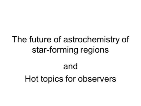 The future of astrochemistry of star-forming regions and Hot topics for observers.