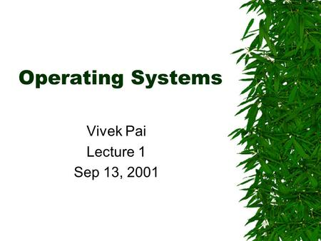 Operating Systems Vivek Pai Lecture 1 Sep 13, 2001.
