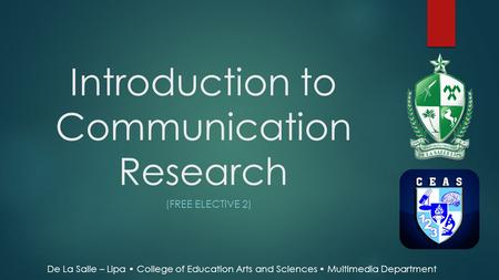Introduction to Communication Research (FREE ELECTIVE 2) De La Salle – Lipa College of Education Arts and Sciences Multimedia Department.
