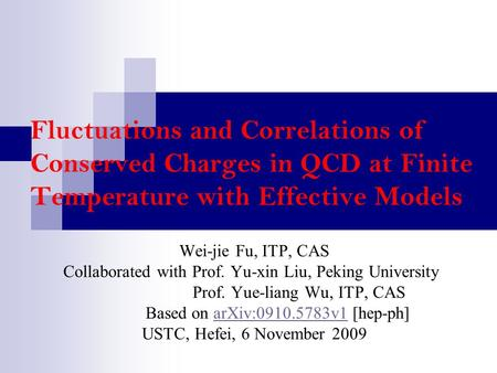 Fluctuations and Correlations of Conserved Charges in QCD at Finite Temperature with Effective Models Wei-jie Fu, ITP, CAS Collaborated with Prof. Yu-xin.