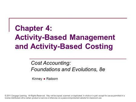 Kinney ● Raiborn Cost Accounting: Foundations and Evolutions, 8e © 2011 Cengage Learning. All Rights Reserved. May not be copied, scanned, or duplicated,