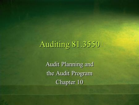 Auditing 81.3550 Audit Planning and the Audit Program Chapter 10 Audit Planning and the Audit Program Chapter 10.