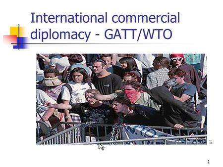 1 International commercial diplomacy - GATT/WTO. 2 WTO – some facts.