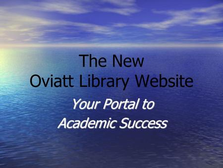 The New Oviatt Library Website Your Portal to Academic Success.