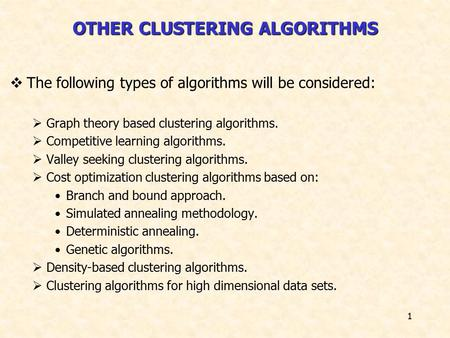 1  The following types of <strong>algorithms</strong> will be considered:  Graph theory based clustering <strong>algorithms</strong>.  Competitive learning <strong>algorithms</strong>.  Valley seeking.