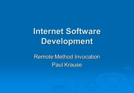 Internet Software Development Remote Method Invocation Paul Krause.