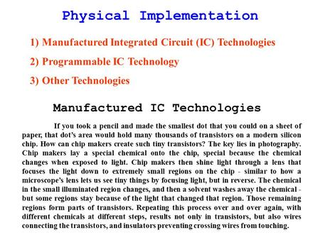Physical Implementation 1)Manufactured Integrated Circuit (IC) Technologies 2)Programmable IC Technology 3)Other Technologies Manufactured IC Technologies.