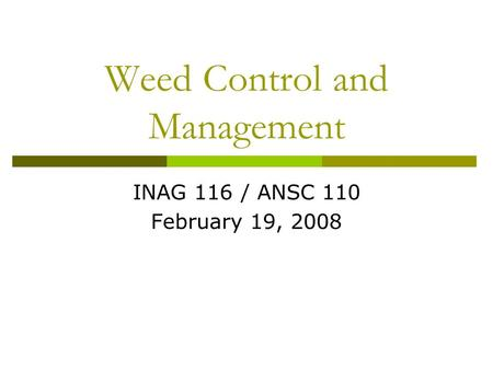 Weed Control and Management INAG 116 / ANSC 110 February 19, 2008.