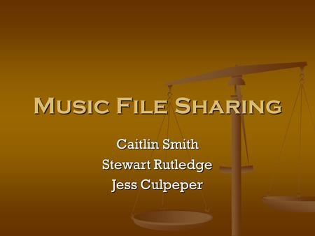 Music File Sharing Caitlin Smith Stewart Rutledge Jess Culpeper.