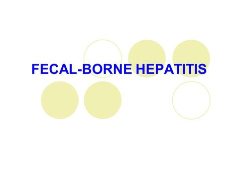 FECAL-BORNE HEPATITIS. ETIOLOGY Hepatitis A virus (HAV), Hepatovirus Picornavirus, enterovirus 72 27 nm 1 serotype only, although there are 4 genotypes.
