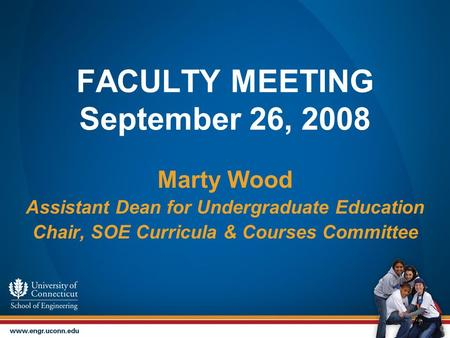 FACULTY MEETING September 26, 2008 Marty Wood Assistant Dean for Undergraduate Education Chair, SOE Curricula & Courses Committee.