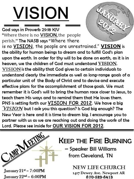 "God says in Proverb 29:18 KJV "" Where there is no VISION, the people perish."" The NASB says "" Where there is no VISION, the people are unrestrained."" VISION."