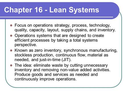 Chapter 16 - Lean Systems Focus on operations strategy, process, technology, quality, capacity, layout, supply chains, and inventory. Operations systems.