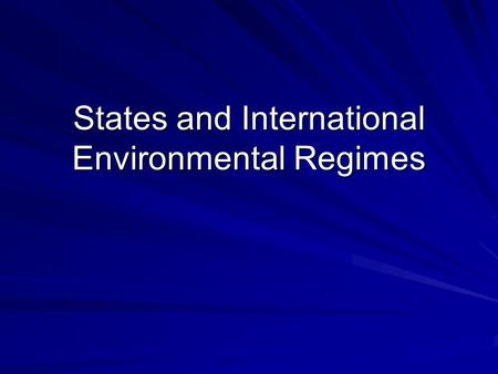 States and International Environmental Regimes. Today: Examine IR theories that focus on states as units of analysis in explaining cooperation Are these.
