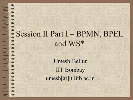 Session II Part I – BPMN, BPEL and WS*