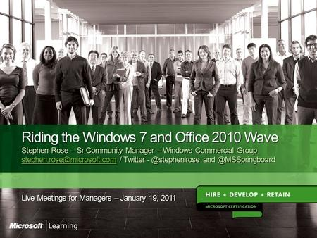 Agenda Understanding the optimized desktop Windows 7 To Date Office 2010 Windows 7 Resources, Resources, Resources.