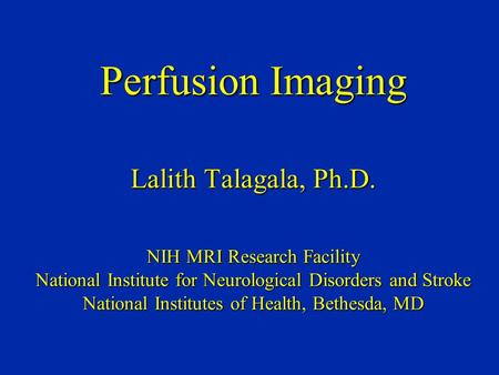 Perfusion Imaging Lalith Talagala, Ph. D