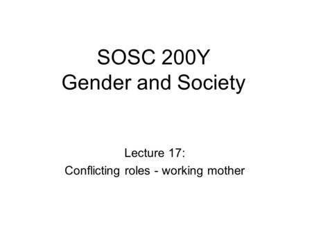 SOSC 200Y Gender and Society Lecture 17: Conflicting roles - working mother.