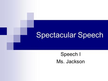 Spectacular Speech Speech I Ms. Jackson. Introduction Use an effective attention getter State the purpose of the speech Preview of the main topic Clear.
