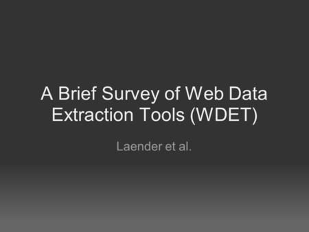 A Brief Survey of Web Data Extraction Tools (WDET) Laender et al.
