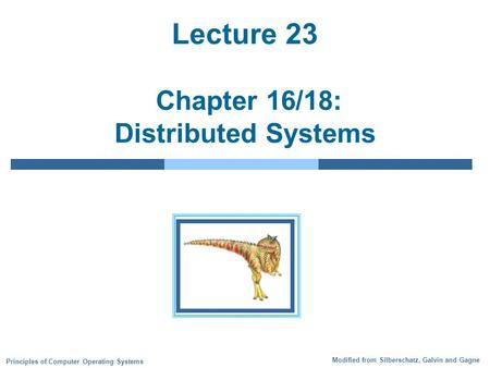Modified from Silberschatz, Galvin and Gagne Principles of Computer Operating Systems Lecture 23 Chapter 16/18: Distributed Systems.