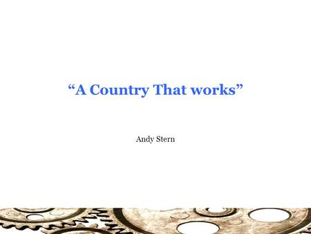 "Andy Stern ""A Country That works"". A Country That Works The Nature of Change: Need for Leaders? Change rarely occurs in a predictable fashion… Waiting."