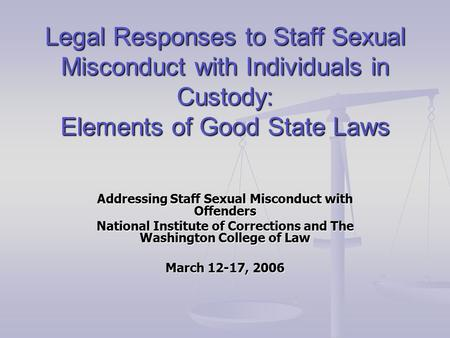 Legal Responses to Staff Sexual Misconduct with Individuals in Custody: Elements of Good State Laws Addressing Staff Sexual Misconduct with Offenders National.