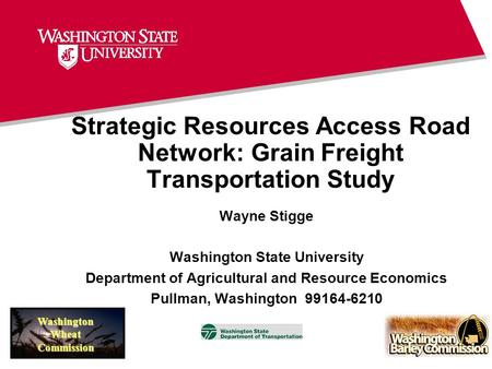 Strategic Resources Access Road Network: Grain Freight Transportation Study Wayne Stigge Washington State University Department of Agricultural and Resource.