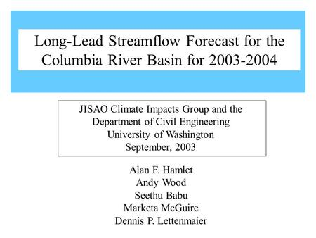 Alan F. Hamlet Andy Wood Seethu Babu Marketa McGuire Dennis P. Lettenmaier JISAO Climate Impacts Group and the Department of Civil Engineering University.