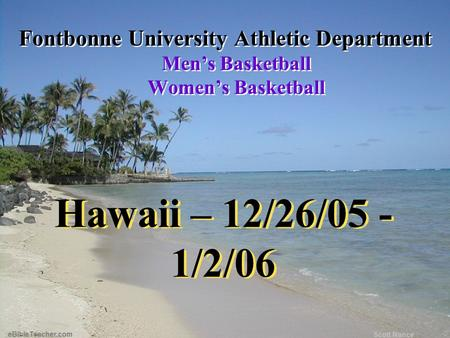 Hawaii – 12/26/05 - 1/2/06 Fontbonne University Athletic Department Men's Basketball Women's Basketball Fontbonne University Athletic Department Men's.