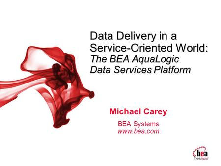 Data Delivery in a Service-Oriented World: The BEA AquaLogic Data Services Platform Michael Carey BEA Systems www.bea.com.
