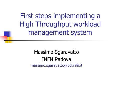 First steps implementing a High Throughput workload management system Massimo Sgaravatto INFN Padova