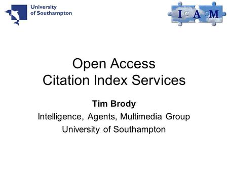 Open Access Citation Index Services Tim Brody Intelligence, Agents, Multimedia Group University of Southampton.