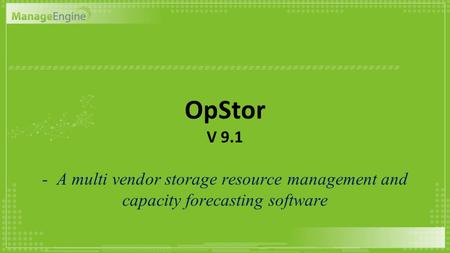 OpStor V 9.1 - A multi vendor storage resource management and capacity forecasting software.